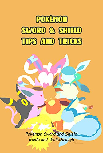 Pokémon Sword & Shield Tips and Tricks: Pokémon Sword and Shield Guide and Walkthrough: Game Guide Book (English Edition)
