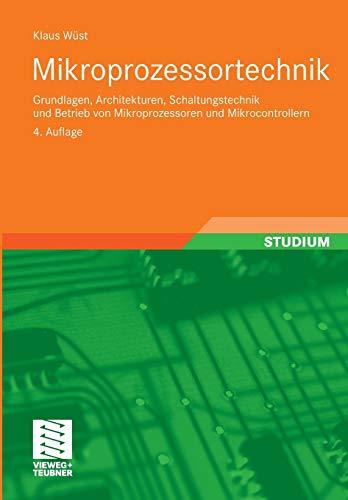 Mikroprozessortechnik: Grundlagen, Architekturen, Schaltungstechnik Und Betrieb Von Mikroprozessoren Und Mikrocontrollern