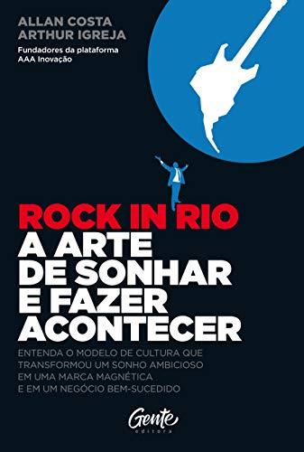 ROCK IN RIO A ARTE DE SONHAR E FAZER ACONTECER