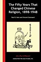 The Fifty Years That Changed Chinese Religion, 1898-1948 (Asia Past & Present)