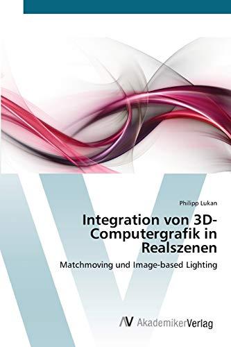 Integration von 3D-Computergrafik in Realszenen: Matchmoving und Image-based Lighting
