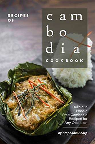 Recipes of Cambodia Cookbook: Delicious Hassle Free Cambodia Recipes for Any Occasion (English Edition)