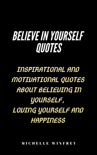 Believe In Yourself Quotes Inspirational And Motivational Quotes About Believing In Yourself Loving Yourself And Happiness Famous Quotes Book 1 Kindle Edition By Winfrey Michelle Religion Spirituality Kindle Ebooks Amazon Com