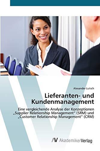 """Lieferanten- und Kundenmanagement: Eine vergleichende Analyse der Konzeptionen """"Supplier Relationship Management"""" (SRM) und """"Customer Relationship Management"""" (CRM)"""