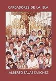 CARGADORES DE LA ISLA: HISTORIA, TRADICIÓN Y ANÉCDOTAS