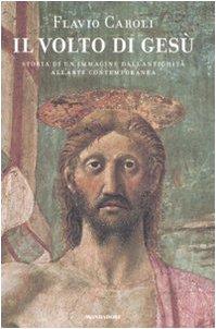 Il volto di Gesù. Storia di un'immagine dall'antichità all'arte contemporanea. Ediz. illustrata