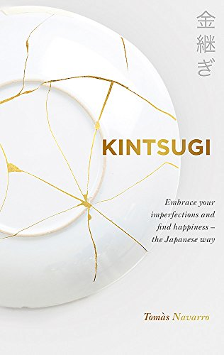 Kintsugi: Embrace your imperfections and find happiness - the Japanese way