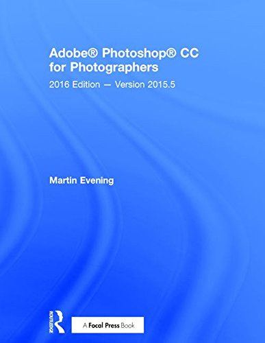Adobe Photoshop CC for Photographers 2016: Version 2015.5: 2016 Edition -- Version 2015.5