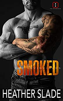 Smoked (The Invincibles Book 5) by [Heather Slade]