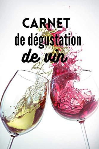 Carnet de dégustation de vin: Journal de notes pour écrire vos dégustations de vin | 100 pages | Comprendre le cépage, la région, le pays et toutes ... palais | Devinez le potentiel de garde du vin