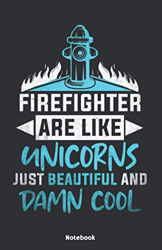 Firefighter are like Unicorns just beautiful and damn cool Notebook: Notebook 5,5x8,5