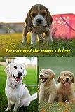 LE CARNET DE MON CHIEN: Joli carnet 6 x 9 pouces pour suivre l'évolution de mon chien.