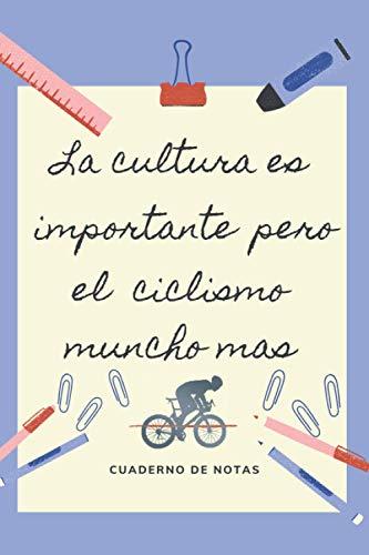 LA EDUCACION ES IMPORTANTE PERO EL CICLISMO MUNCHO MAS: CUADERNO DE NOTAS | Diario, Apuntes o Agenda | Regalo Original y Divertido para Amantes del Ciclismo.