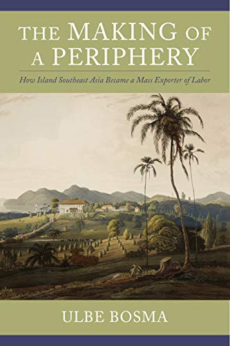 The Making of a Periphery: How Island Southeast Asia Became a Mass Exporter of Labor (Columbia Studies in International and Global History) (English Edition)