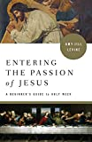 Entering the Passion: A Beginner's Guide to Holy Week (Entering the Passion of Jesus)