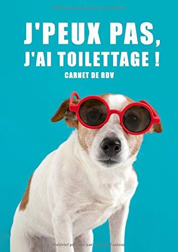 J'peux pas, j'ai toilettage ! Carnet de RDV: Carnet de rendez-vous pour Salon de Toilettage Canin | Cahier de rendez vous Salon Toilettage Chien & ... hebdomadaire 7h à 20h | Format A4 - 150 Pages