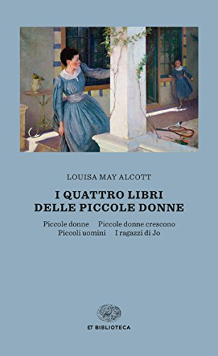 i quattro libri delle piccole donne: Piccole donne-Piccole donne crescono-Piccoli uomini-I ragazzi di Jo