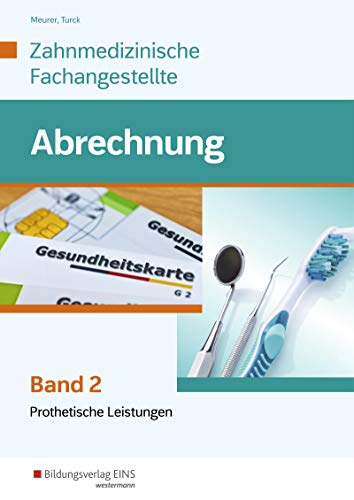 Leistungsabrechnung für die Zahnmedizinische Fachangestellte: Band 2: Prothetische Leistungen: Schülerband: Band 2: Prothetische Leistungen: Schlerband
