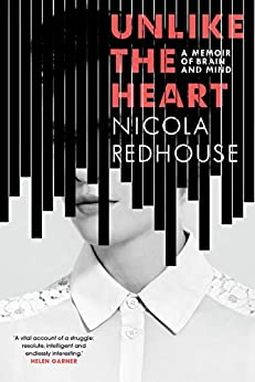 Unlike the Heart: A Memoir of Brain and Mind by [Nicola Redhouse]