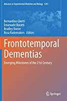 Frontotemporal Dementias: Emerging Milestones of the 21st Century (Advances in Experimental Medicine and Biology, 1281)