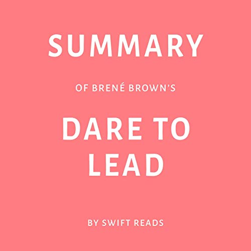 Summary of Brené Brown's Dare to Lead by Swift Reads                   By:                                                                                                                                 Swift Reads                               Narrated by:                                                                                                                                 Leigh A Laird                      Length: 28 mins     Not rated yet     Overall 0.0