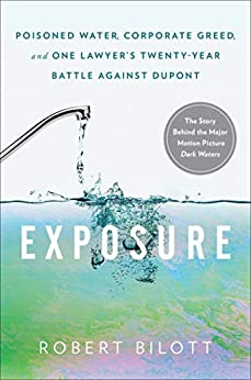 Exposure: Poisoned Water, Corporate Greed, and One Lawyer's Twenty-Year Battle against DuPont by [Robert Bilott]