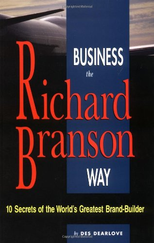 Business the Richard Branson Way: 10 Secrets of the World's Greatest Brand Builder