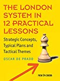 The London System In 12 Practical Lessons: Strategic Concepts, Typical Plans And Tactical Themes-De Prado, Oscar