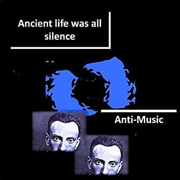 Ancient life was all silence (Aldiborontiphoscophornio! Where left you Chrononhotonthologos?)