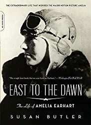 Image: East to the Dawn: The Life of Amelia Earhart, by Susan Butler (Author). Publisher: Da Capo Press; Reprint edition (August 11, 2009)