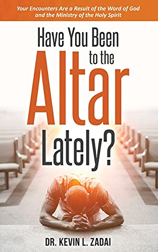Have You Been to the Altar Lately?: Your Encounters Are a Result of the Word of God and the Ministry