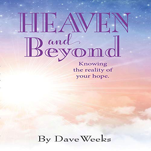 Heaven and Beyond: Knowing the Reality of Your Hope. cover art