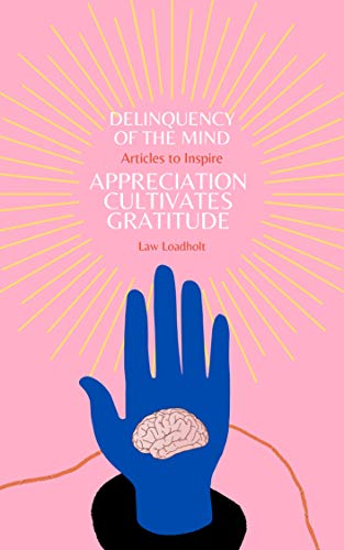 Delinquency Of The Mind, Articles To Inspire: Appreciation Cultivates Gratitude (English Edition)