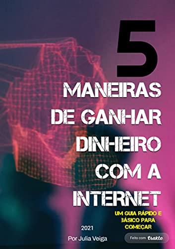 5 maneiras de ganhar dinheiro com a internet