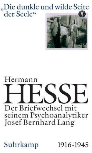 Die dunkle und wilde Seite der Seele. Briefwechsel mit seinem Psychoanalytiker Josef Bernhard Lang. 1916-1944.: Briefwechsel mit seinem Psychoanalytiker Josef Bernhard Lang 1916–1945