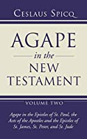 Agape in the New Testament, Volume 2: Agape in the Epistles of St. Paul, the Acts of the Apostles and the Epistles of St. James, St. Peter, and St. Jude