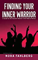 Finding Your Inner Warrior: A Guide for the Hesitant Woman in the Wake of MeToo