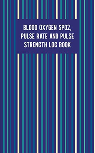 "Blood Oxygen SPO2 Pulse Rate And Pulse Strength Log Book: Daily Record Health Keeper, 120 Pages, 5"" x 8"" Pocket Size Notebook"