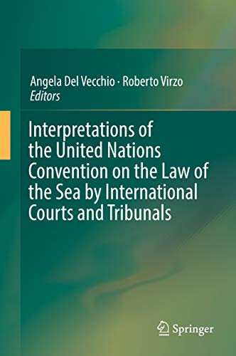 Interpretations of the United Nations Convention on the Law of the Sea by International Courts and Tribunals (English Edition)