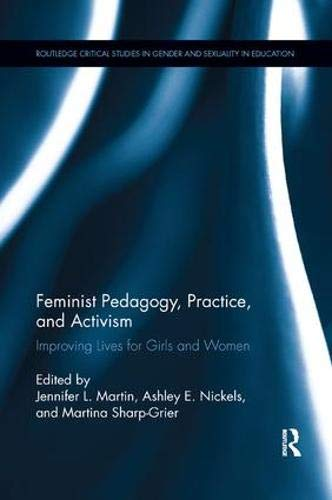 Compare Textbook Prices for Feminist Pedagogy, Practice, and Activism: Improving Lives for Girls and Women Routledge Critical Studies in Gender and Sexuality in Education 1 Edition ISBN 9780367196219 by Martin, Jennifer L.,Nickels, Ashley E.,Sharp-Grier, Martina