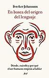 En busca del origen del lenguaje: Dónde, cuándo y por qué el ser humano empezó a hablar (Ariel)