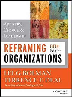 Reframing Organizations: Artistry, Choice, and Leadership by Lee G. Bolman Terrence E. Deal 5 edition (Textbook ONLY, Paperback)