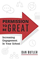 Permission to be Great: Increasing Engagement in Your School