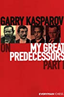 Garry Kasparov on My Great Predecessors: Steinitz, Lasker, Capablanca, Alekhine