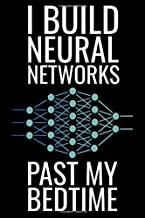 I build neural networks past my bedtime: Machine Learning Composition Notebook   120 pages (6x9 inches) of blank lined paper   Gift for Data Scientists