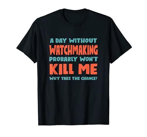 Un día sin relojería no me matará relojero Deportes Camiseta