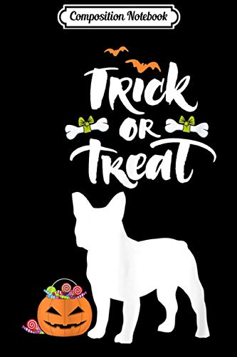 Composition Notebook: Trick Or Treat French Bulldog Dog Halloween Costume  Journal/Notebook Blank Lined Ruled 6x9 100 Pages