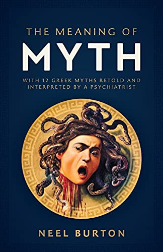The Meaning of Myth: With 12 Greek Myths Retold and Interpreted by a Psychiatrist