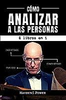 Cómo Analizar A Las Personas: 4 libros en 1 - Aprenda a leer a las personas por medio de la psicología del comportamiento y el análisis del lenguaje corporal (Persuasión y Lenguaje del Cuerpo)