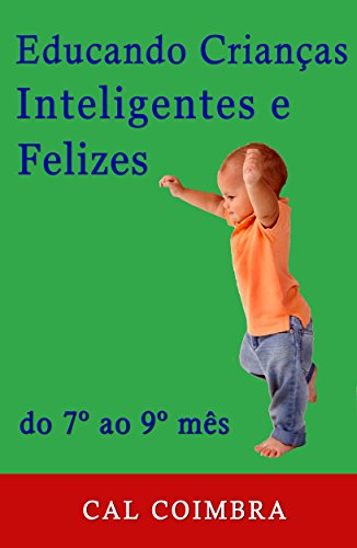 Educando Crianças Inteligentes e Felizes.: Do 7º ao 9º mês (Cultive a inteligência emocional em seu bebê Livro 3) (Portuguese Edition)